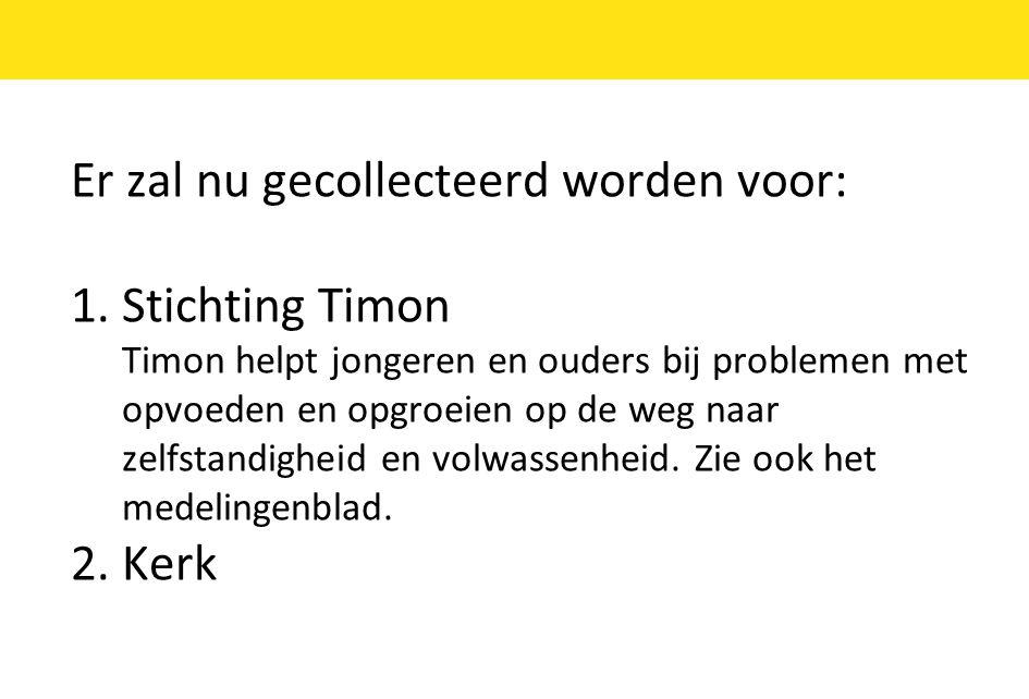 Er zal nu gecollecteerd worden voor: 1. Stichting Timon