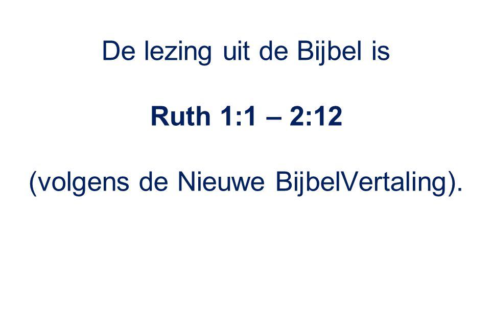 De lezing uit de Bijbel is Ruth 1:1 – 2:12