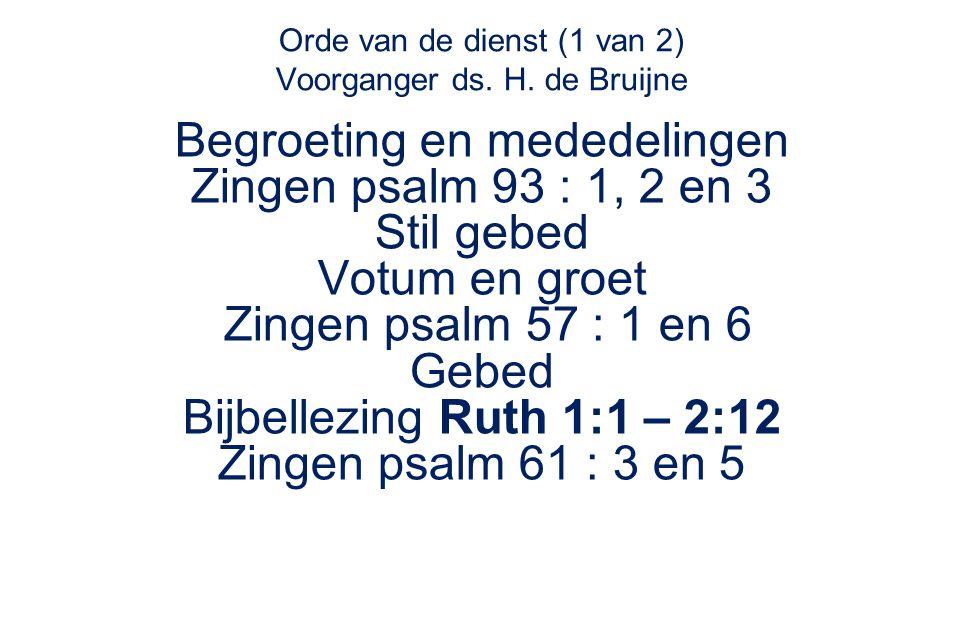 Orde van de dienst (1 van 2) Voorganger ds. H. de Bruijne