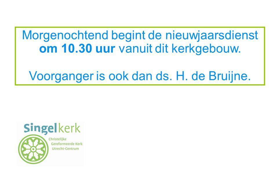 Voorganger is ook dan ds. H. de Bruijne.