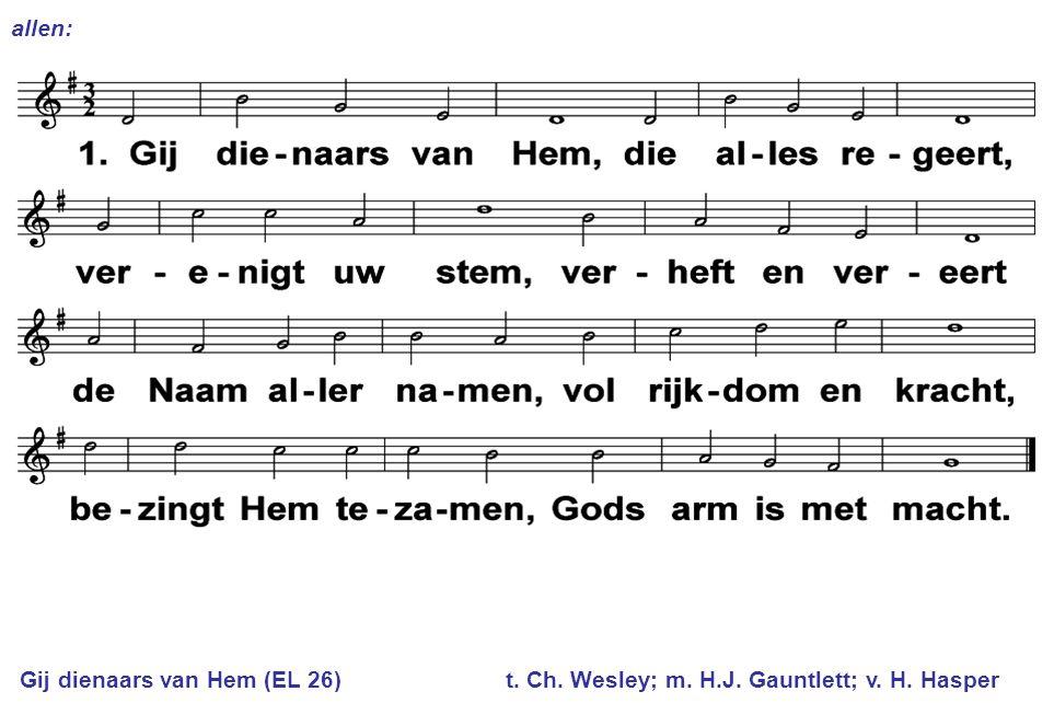 allen: Gij dienaars van Hem (EL 26) t. Ch. Wesley; m. H.J. Gauntlett; v. H. Hasper