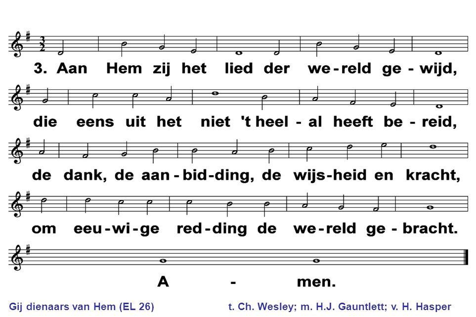 Gij dienaars van Hem (EL 26). t. Ch. Wesley; m. H. J. Gauntlett; v. H