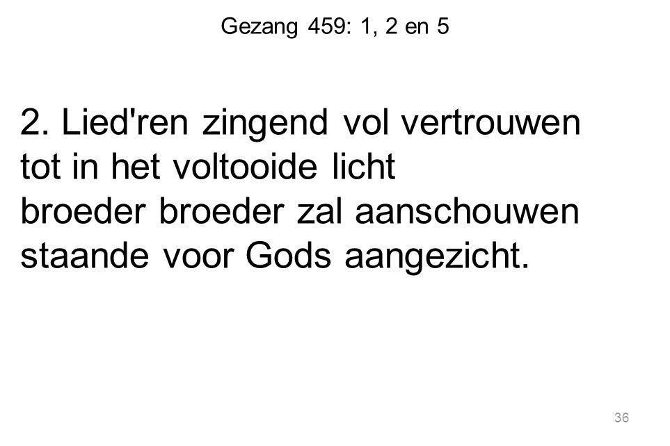 Gezang 459: 1, 2 en 5 2.