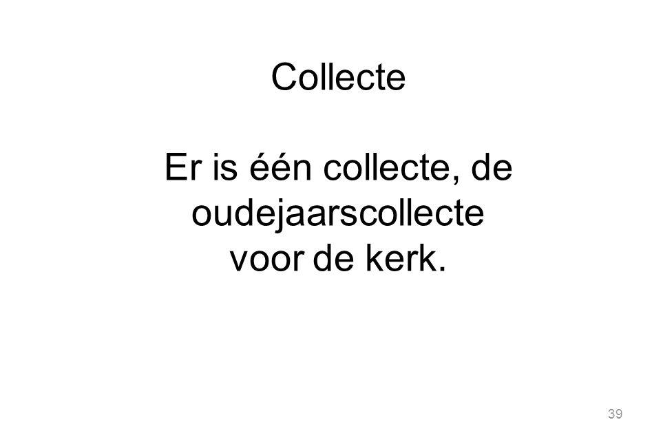 Collecte Er is één collecte, de oudejaarscollecte voor de kerk.