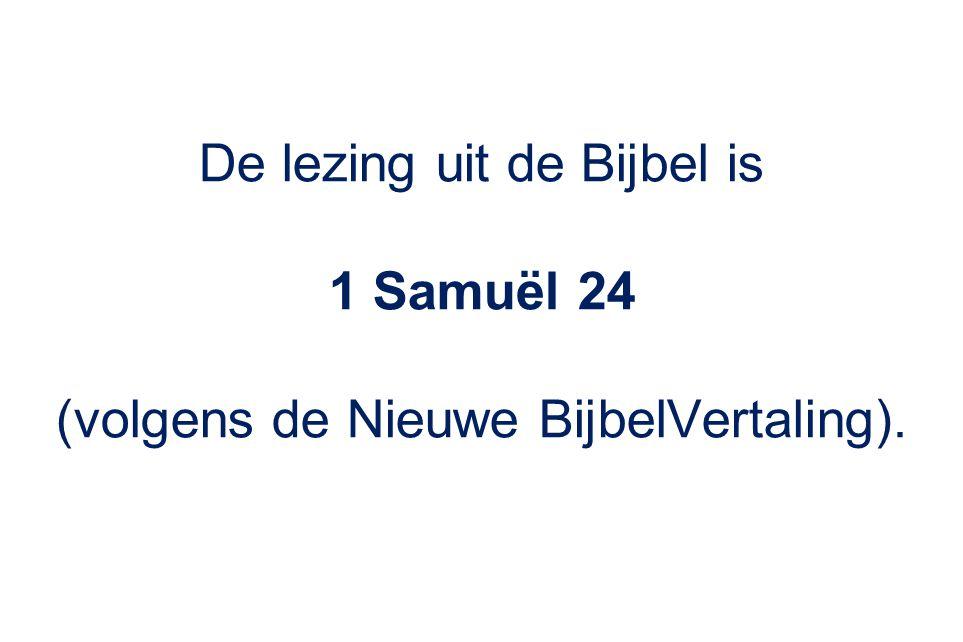 De lezing uit de Bijbel is 1 Samuël 24