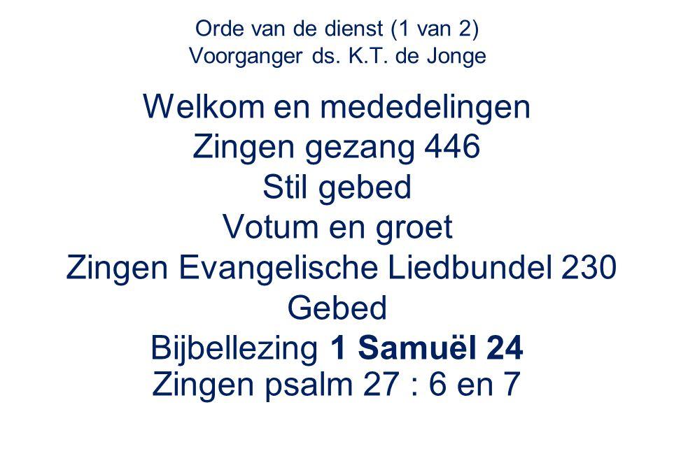 Orde van de dienst (1 van 2) Voorganger ds. K.T. de Jonge