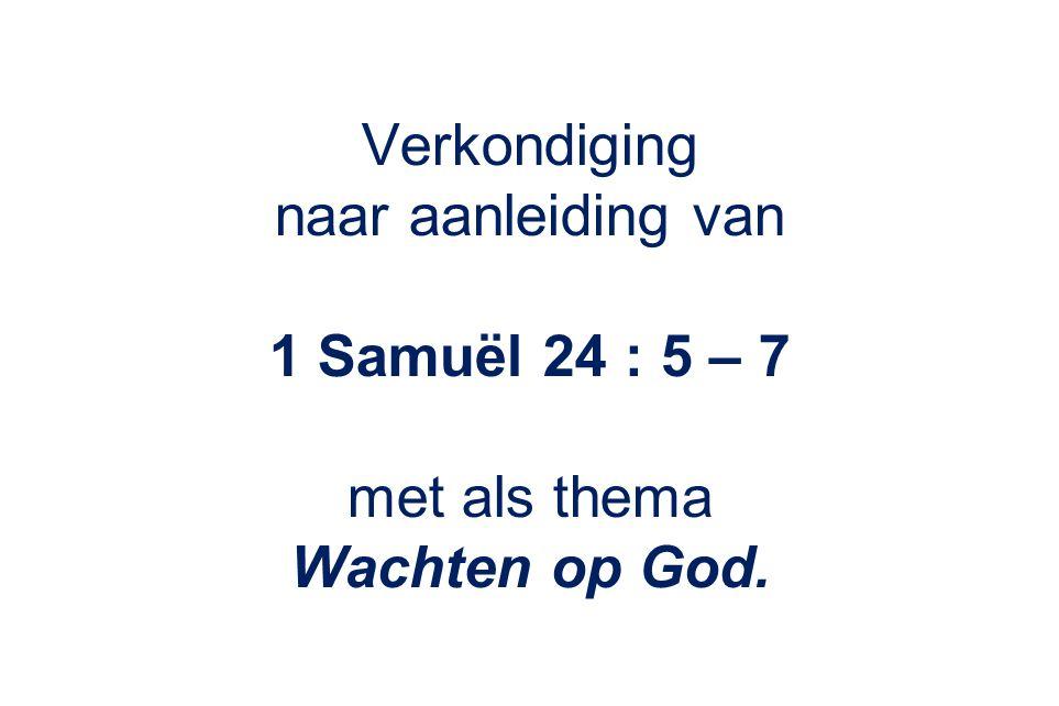 Verkondiging naar aanleiding van 1 Samuël 24 : 5 – 7 met als thema Wachten op God.