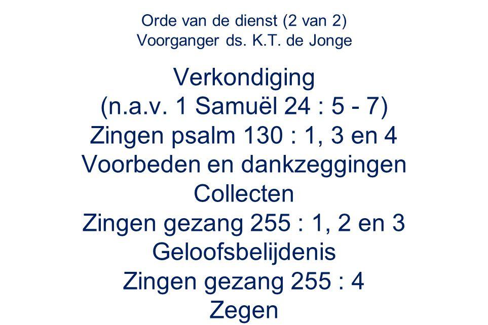 Orde van de dienst (2 van 2) Voorganger ds. K.T. de Jonge