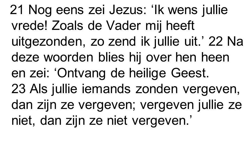 21 Nog eens zei Jezus: 'Ik wens jullie vrede