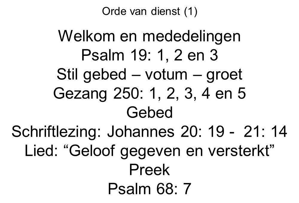 Welkom en mededelingen Psalm 19: 1, 2 en 3 Stil gebed – votum – groet
