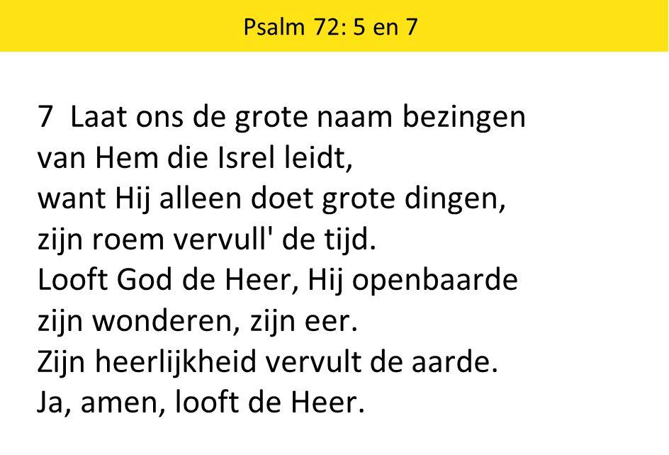 7 Laat ons de grote naam bezingen van Hem die Isrel leidt,