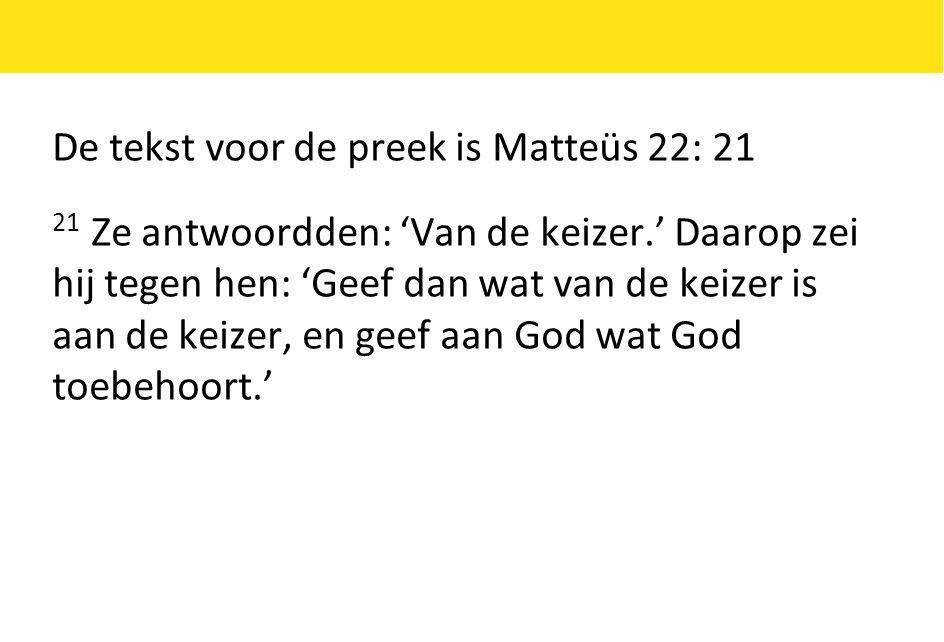 De tekst voor de preek is Matteüs 22: 21