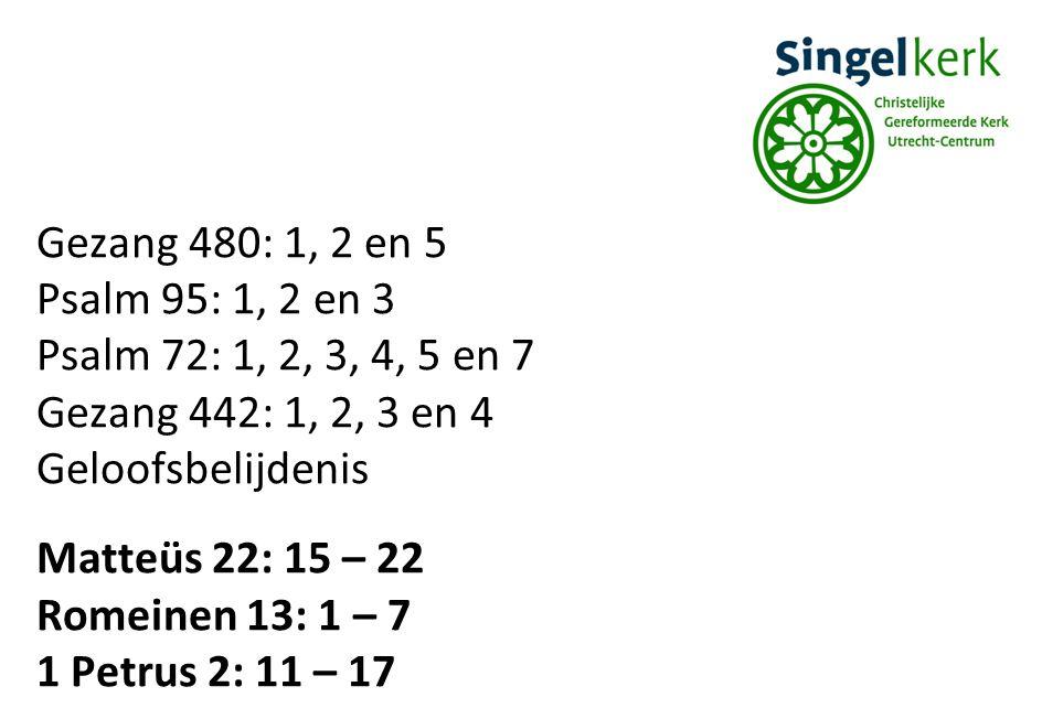Gezang 480: 1, 2 en 5 Psalm 95: 1, 2 en 3. Psalm 72: 1, 2, 3, 4, 5 en 7. Gezang 442: 1, 2, 3 en 4.