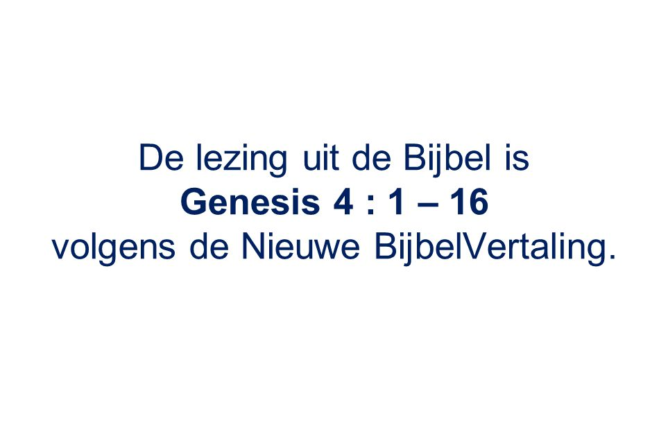 De lezing uit de Bijbel is Genesis 4 : 1 – 16