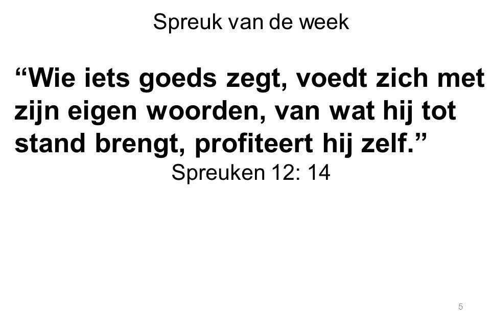 Spreuk van de week Wie iets goeds zegt, voedt zich met zijn eigen woorden, van wat hij tot stand brengt, profiteert hij zelf.