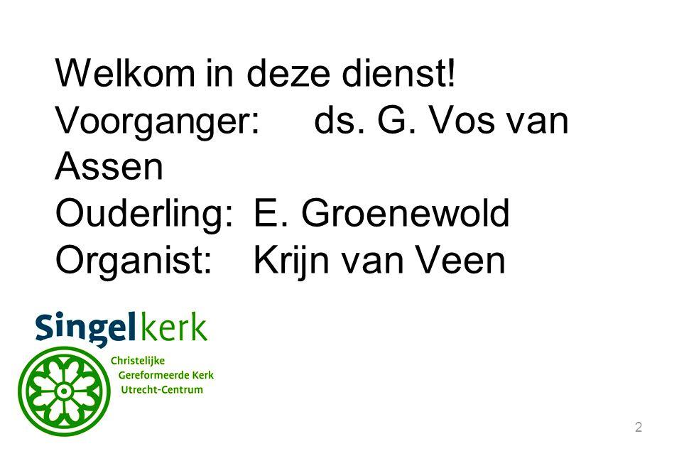 Ouderling: E. Groenewold Organist: Krijn van Veen