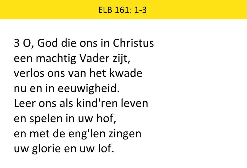 3 O, God die ons in Christus een machtig Vader zijt,