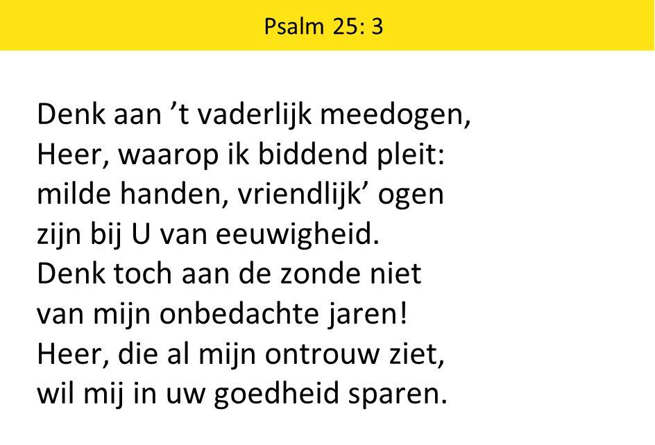Denk aan 't vaderlijk meedogen, Heer, waarop ik biddend pleit: