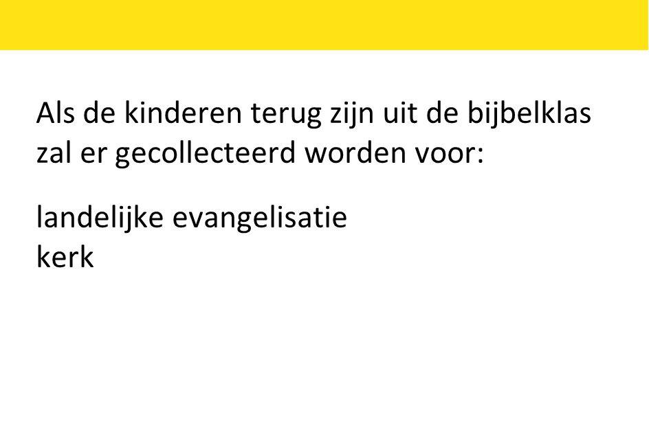 Als de kinderen terug zijn uit de bijbelklas zal er gecollecteerd worden voor: