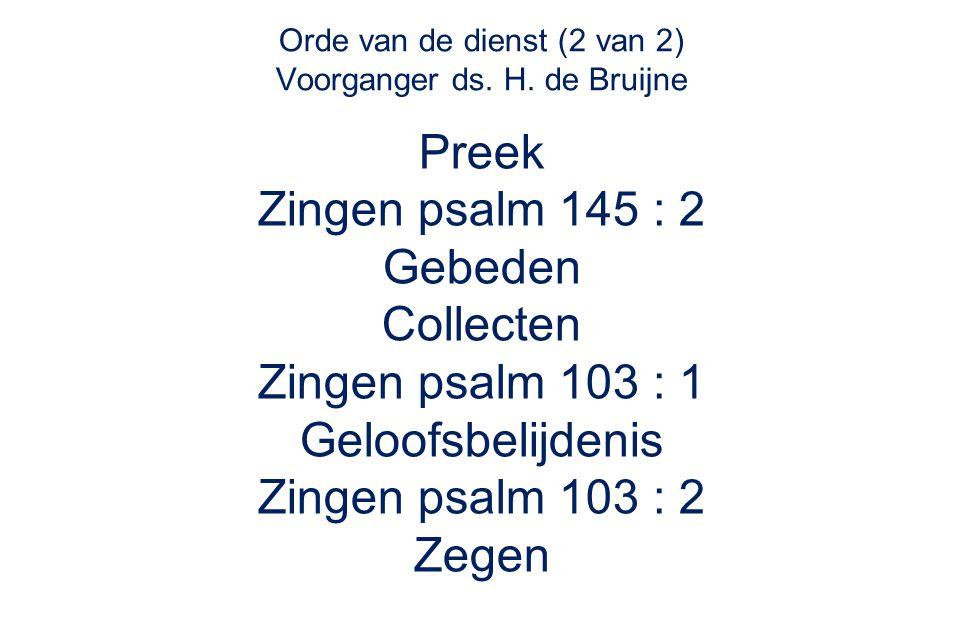 Orde van de dienst (2 van 2) Voorganger ds. H. de Bruijne