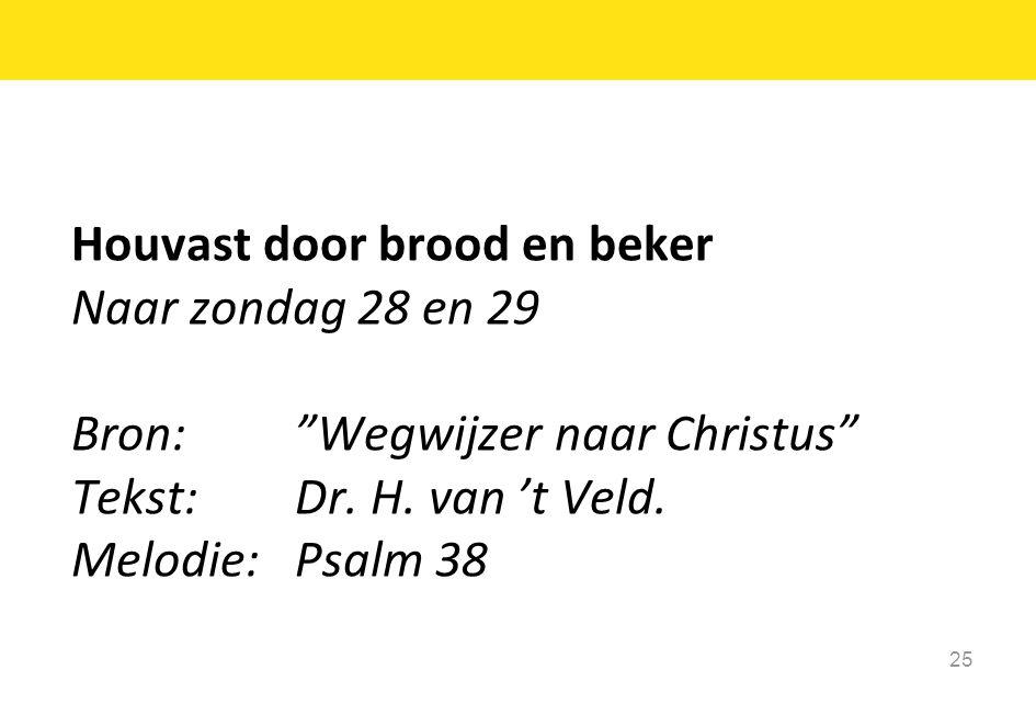 Houvast door brood en beker Naar zondag 28 en 29 Bron: Wegwijzer naar Christus Tekst: Dr.