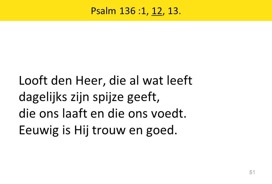 Psalm 136 :1, 12, 13.