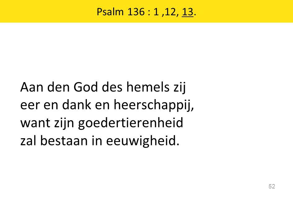 Psalm 136 : 1 ,12, 13.