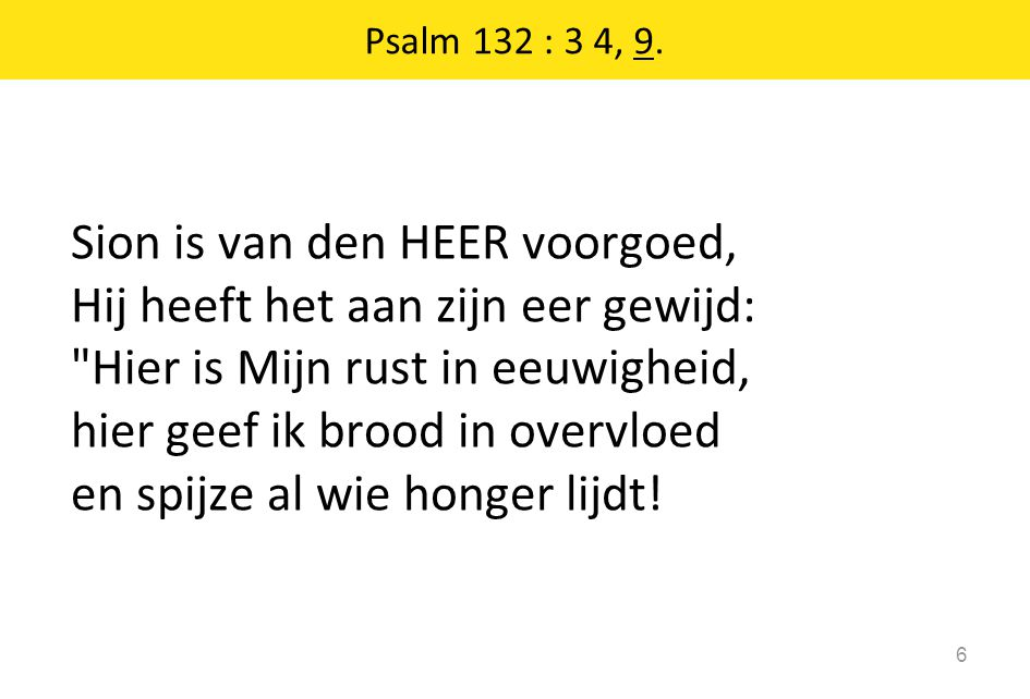 Psalm 132 : 3 4, 9.