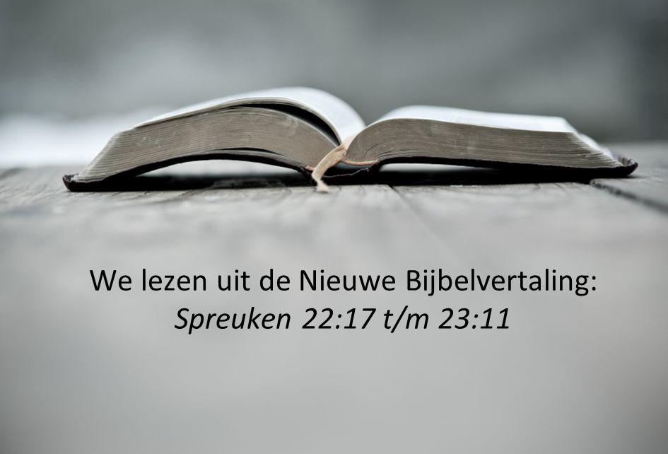 We lezen uit de Nieuwe Bijbelvertaling: Spreuken 22:17 t/m 23:11