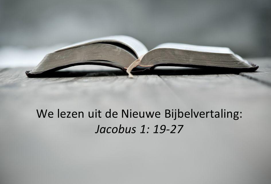 We lezen uit de Nieuwe Bijbelvertaling: Jacobus 1: 19-27