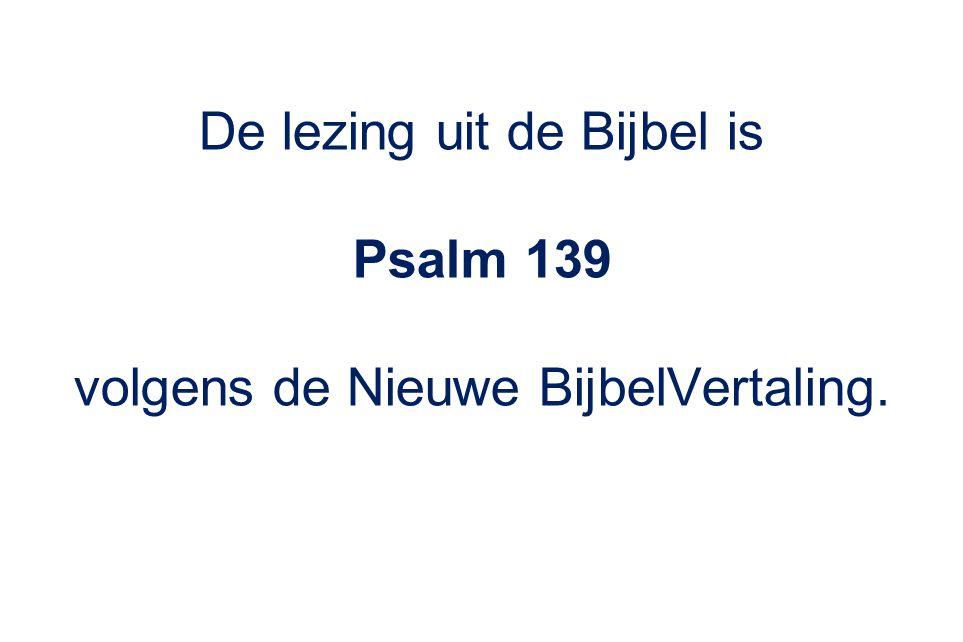 De lezing uit de Bijbel is Psalm 139