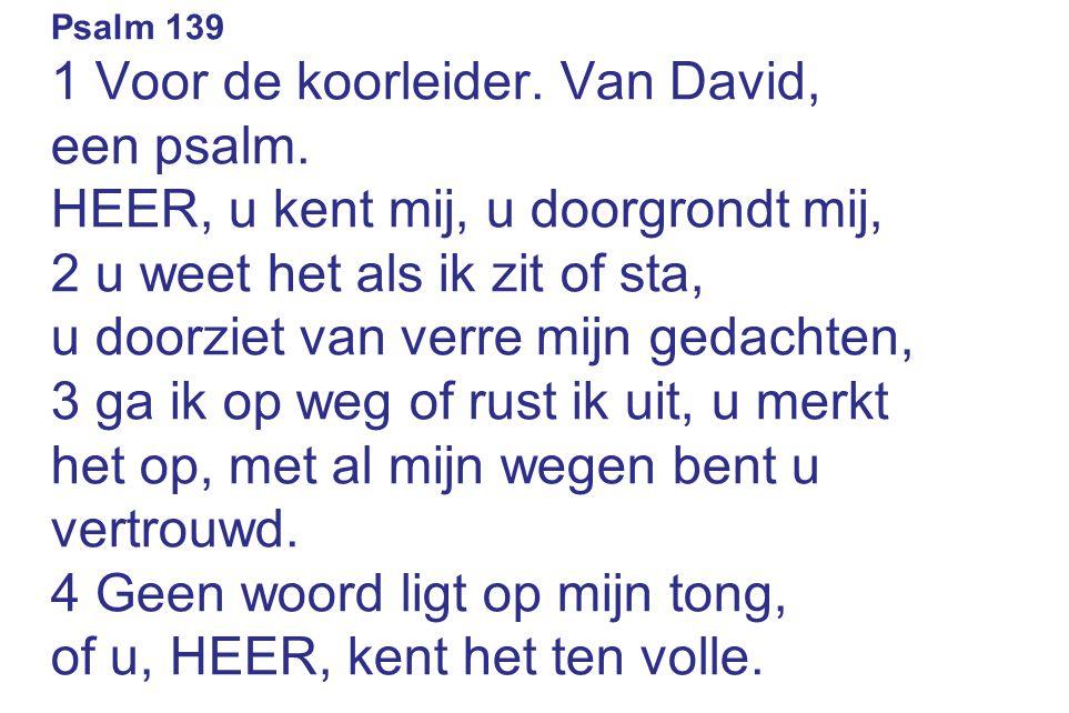 1 Voor de koorleider. Van David, een psalm.