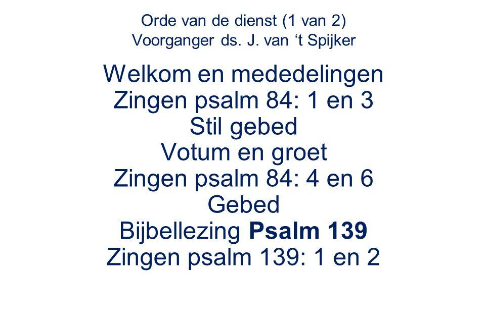 Orde van de dienst (1 van 2) Voorganger ds. J. van 't Spijker