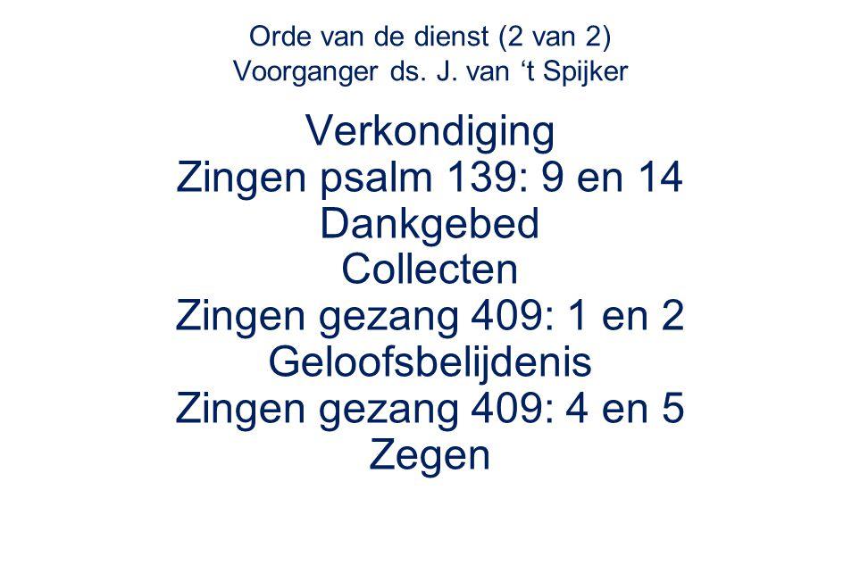 Orde van de dienst (2 van 2) Voorganger ds. J. van 't Spijker