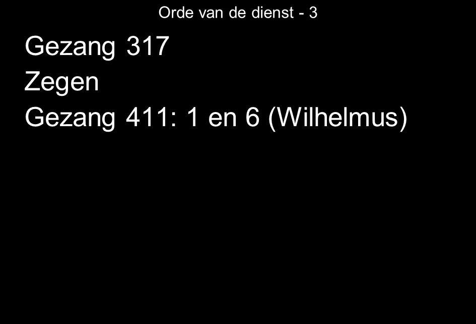 Gezang 411: 1 en 6 (Wilhelmus)