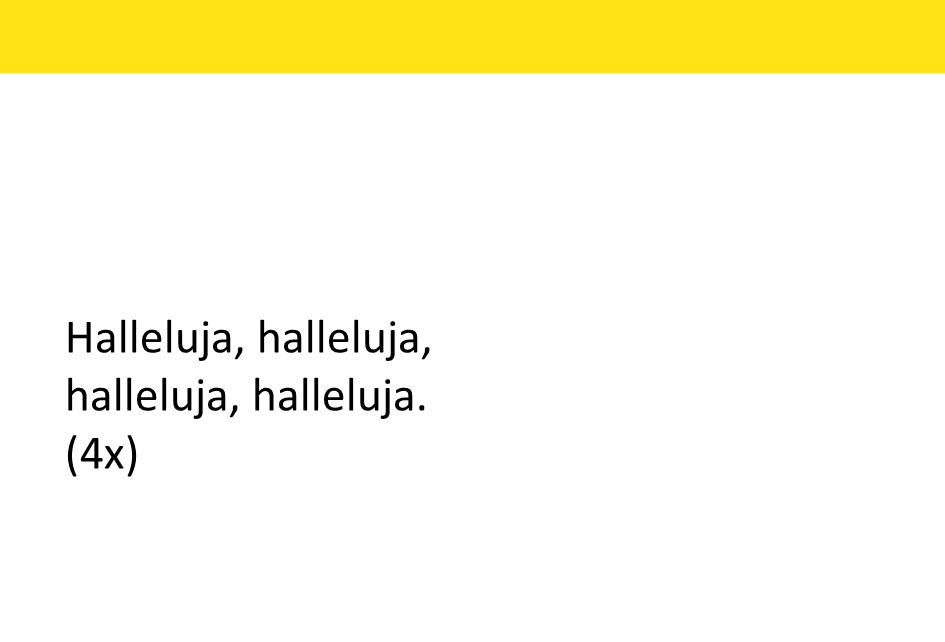 Halleluja, halleluja, halleluja, halleluja. (4x)