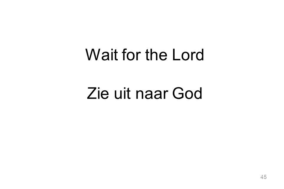 Wait for the Lord Zie uit naar God