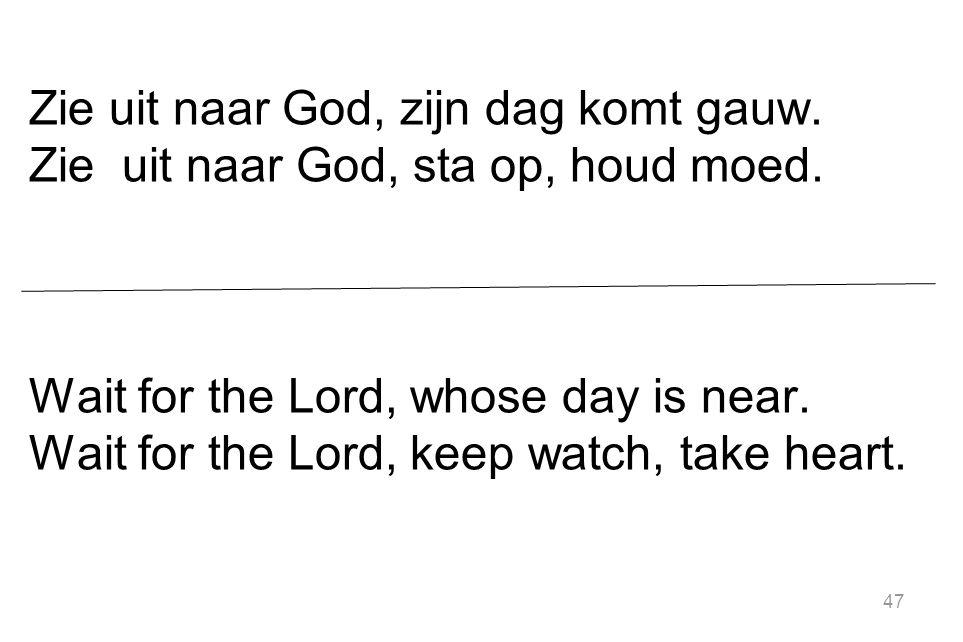 Zie uit naar God, zijn dag komt gauw
