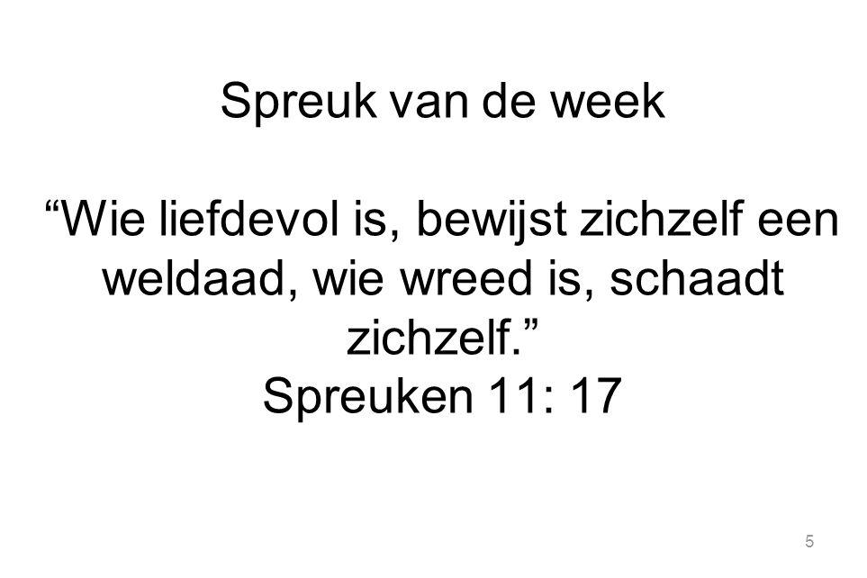 Spreuk van de week Wie liefdevol is, bewijst zichzelf een weldaad, wie wreed is, schaadt zichzelf. Spreuken 11: 17