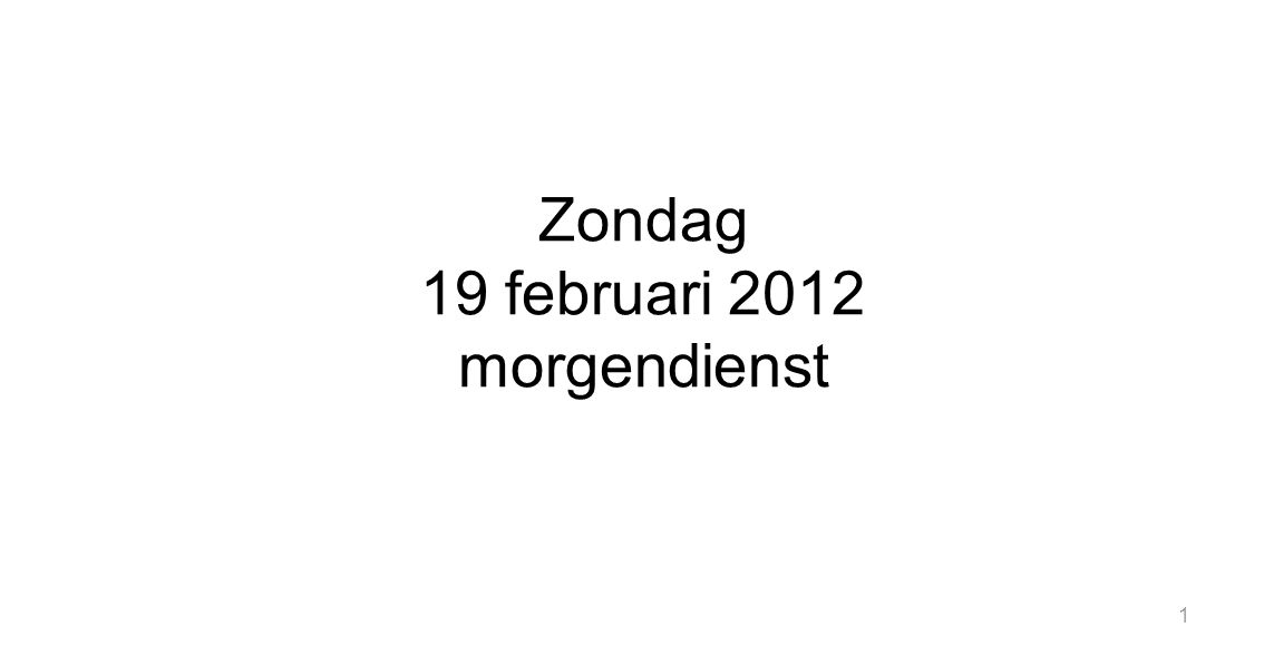 Zondag 19 februari 2012 morgendienst