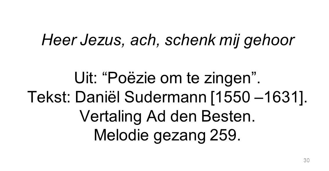 Heer Jezus, ach, schenk mij gehoor Uit: Poëzie om te zingen .