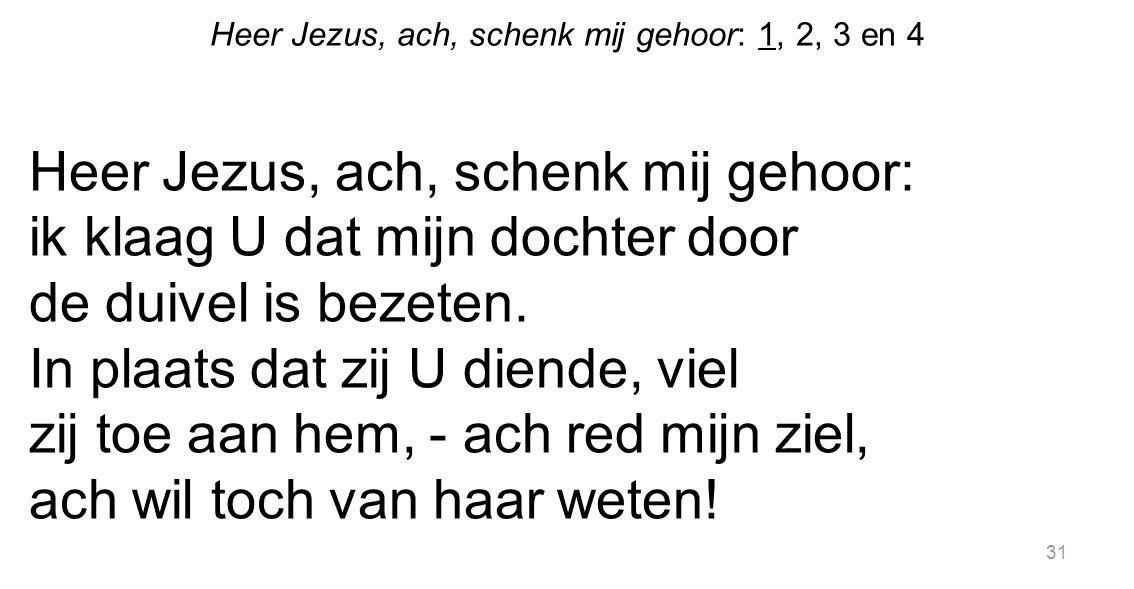 Heer Jezus, ach, schenk mij gehoor: 1, 2, 3 en 4