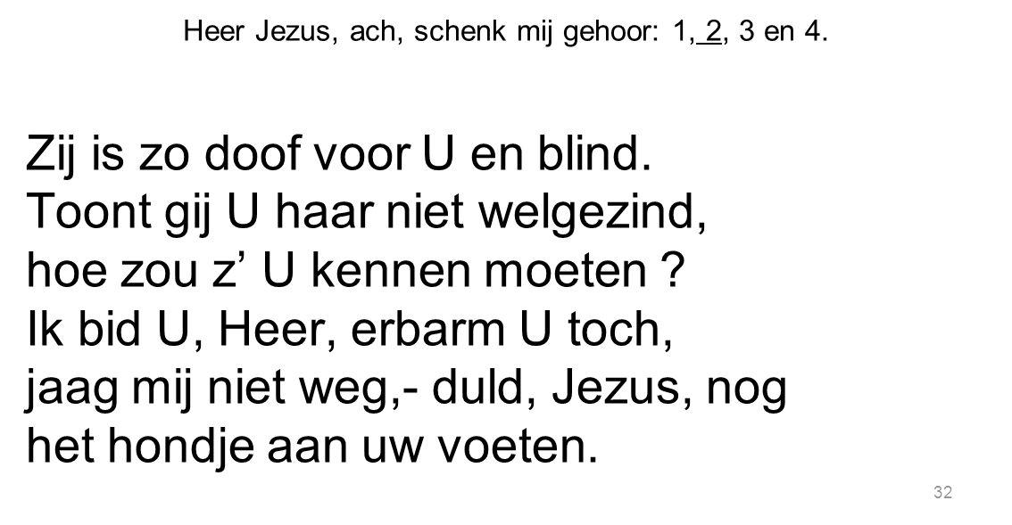 Heer Jezus, ach, schenk mij gehoor: 1, 2, 3 en 4.