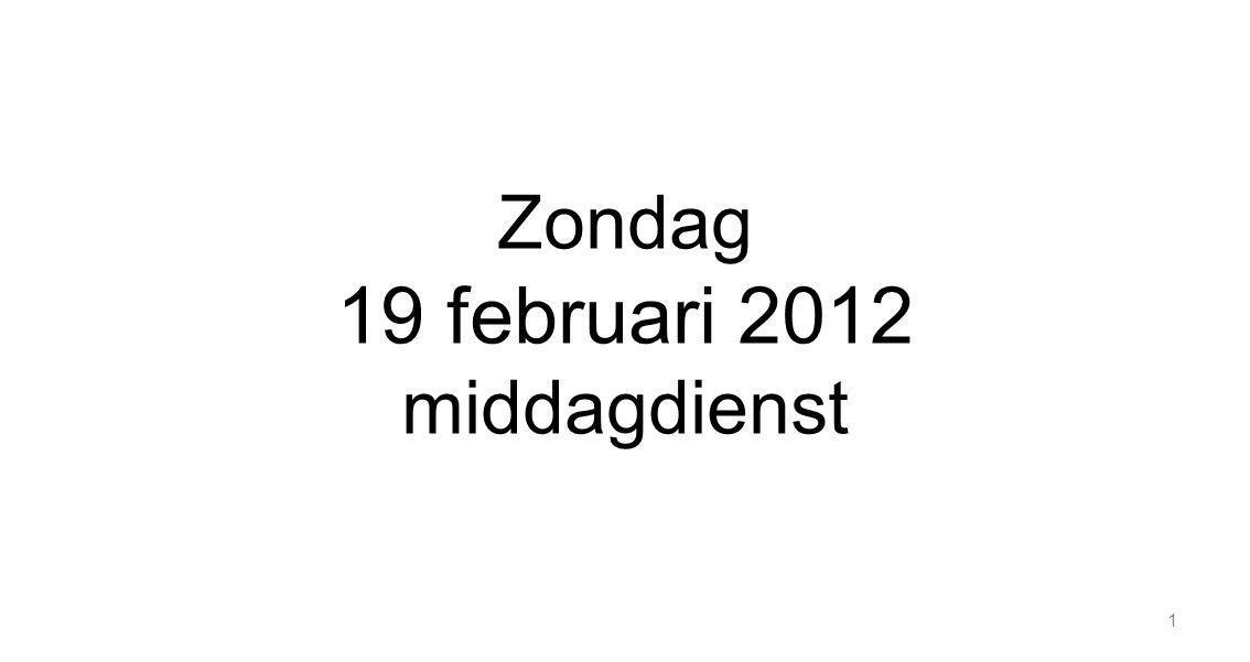 Zondag 19 februari 2012 middagdienst