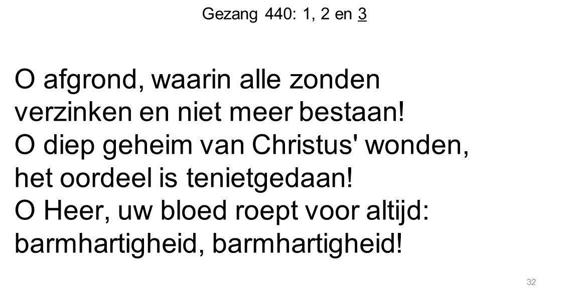 O afgrond, waarin alle zonden verzinken en niet meer bestaan!