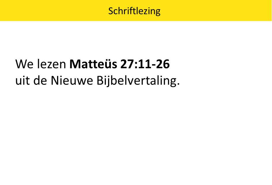 We lezen Matteüs 27:11-26 uit de Nieuwe Bijbelvertaling.