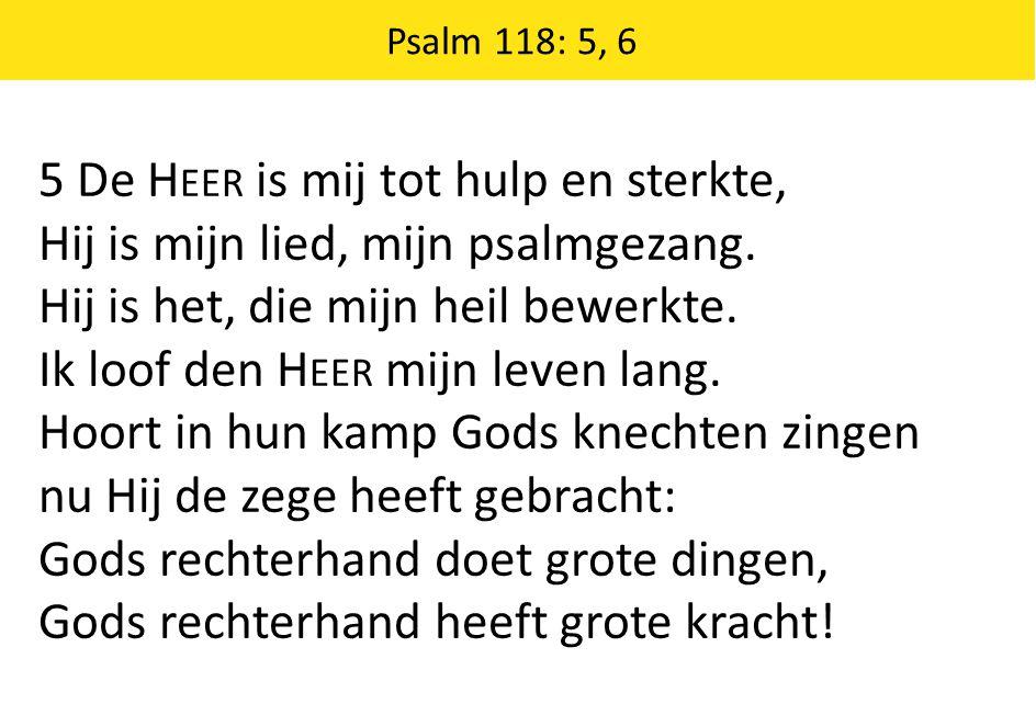 5 De Heer is mij tot hulp en sterkte,