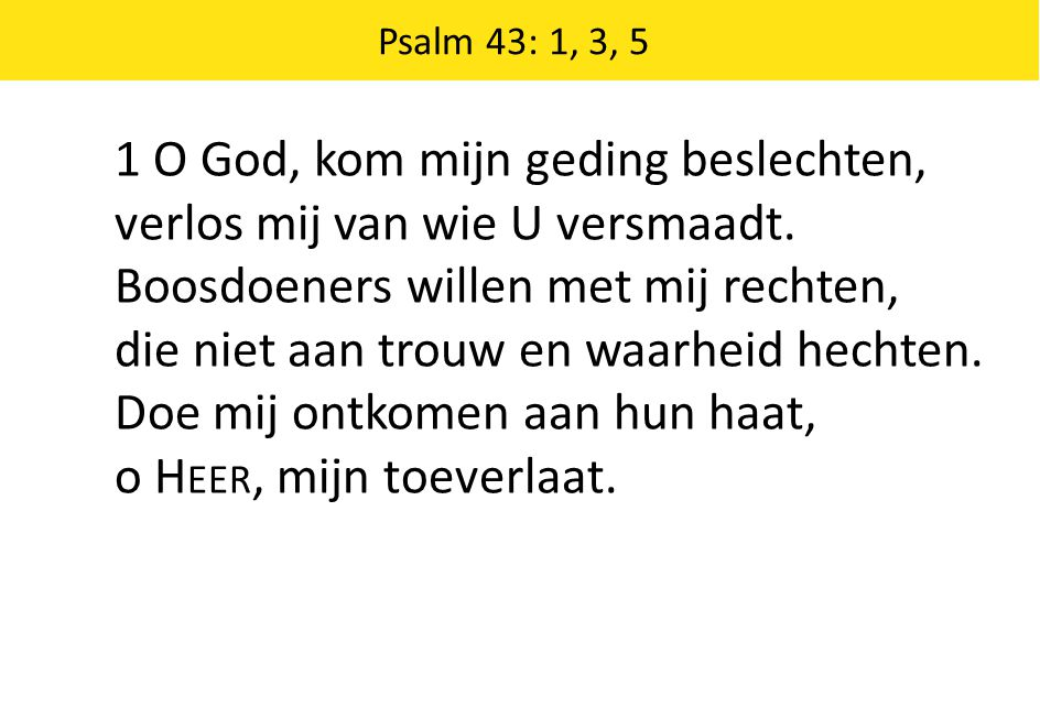1 O God, kom mijn geding beslechten, verlos mij van wie U versmaadt.