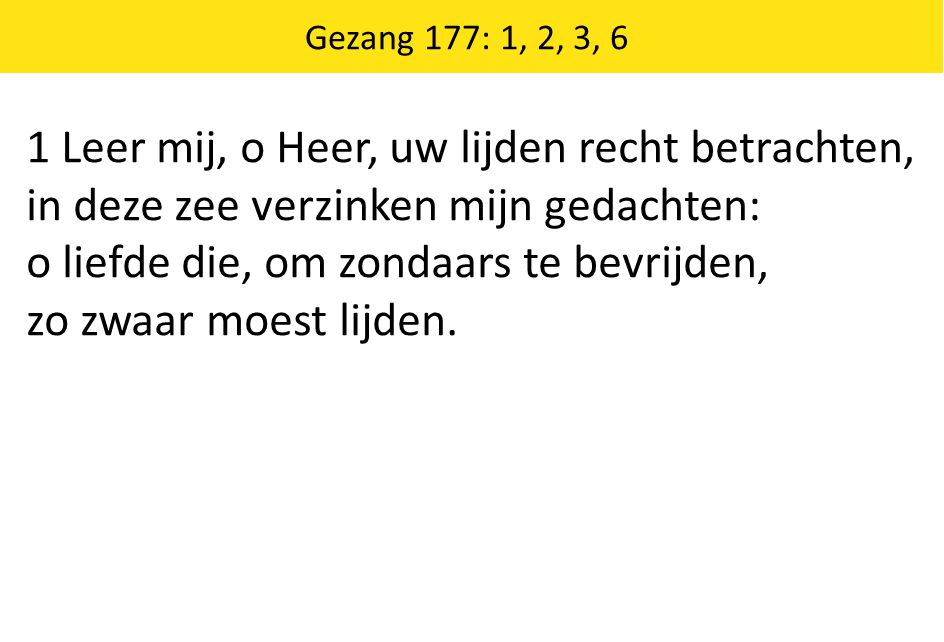 1 Leer mij, o Heer, uw lijden recht betrachten,