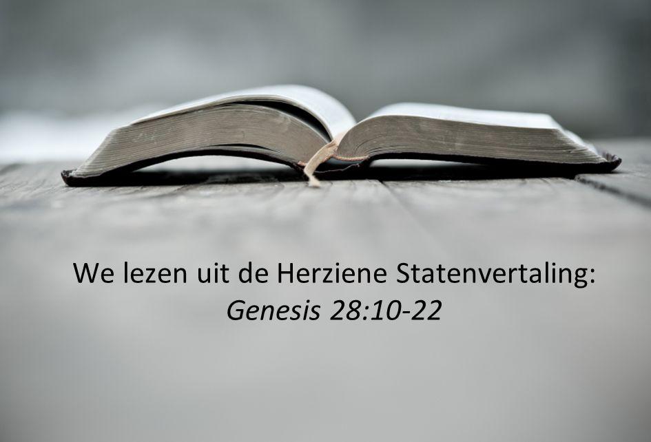 We lezen uit de Herziene Statenvertaling: Genesis 28:10-22
